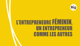 Big en replay : quelle place pour les femmes entrepreneures en France ?
